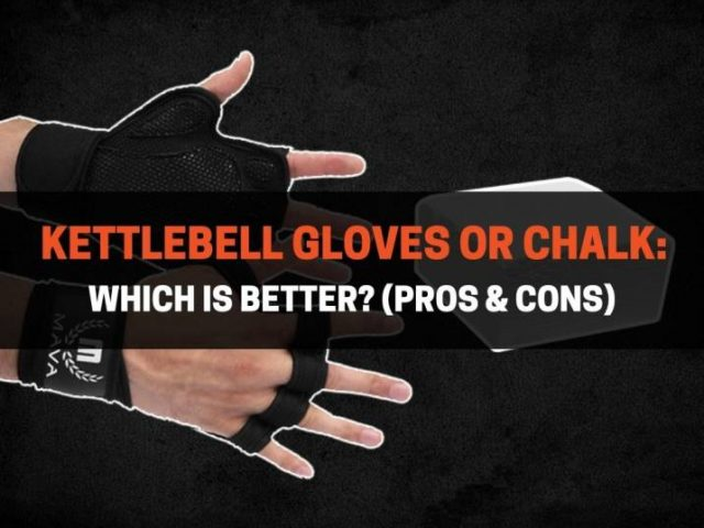 Kettlebell Gloves or Chalk: Which Is Better? (Pros & Cons)
