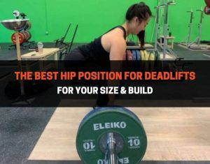 The Best Hip Position For Deadlifts
