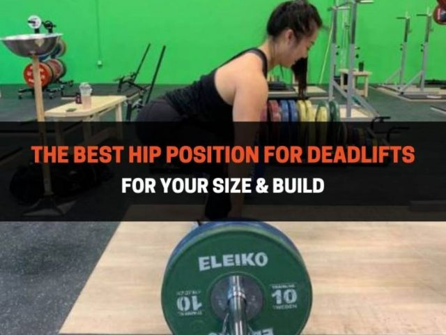 The Best Hip Position For Deadlifts For Your Size & Build
