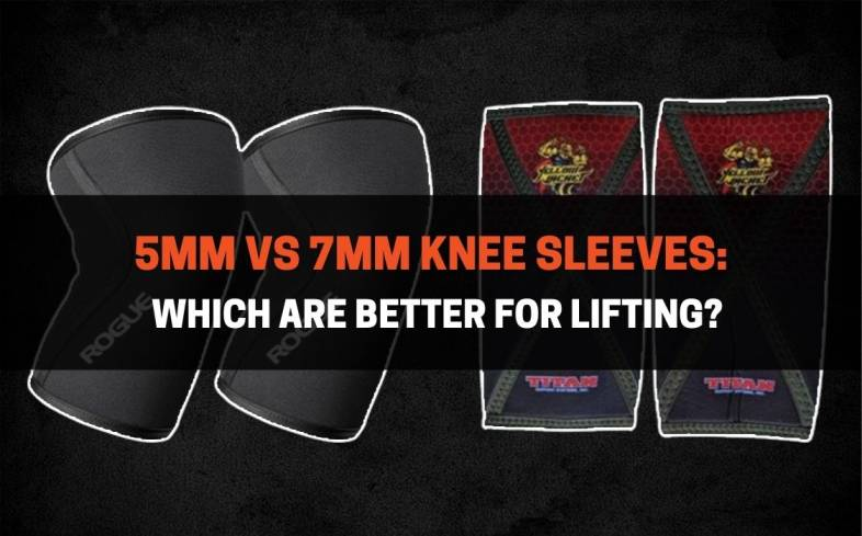 which are better for lifting 5mm versus 7mm knee sleeves