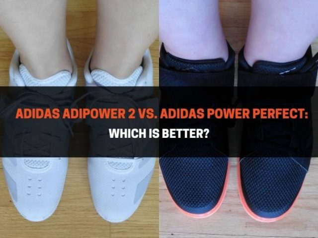 Adidas Adipower 2 vs. Adidas Power Perfect: Which Is Better?