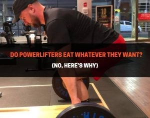 Do Powerlifters Eat Whatever They Want