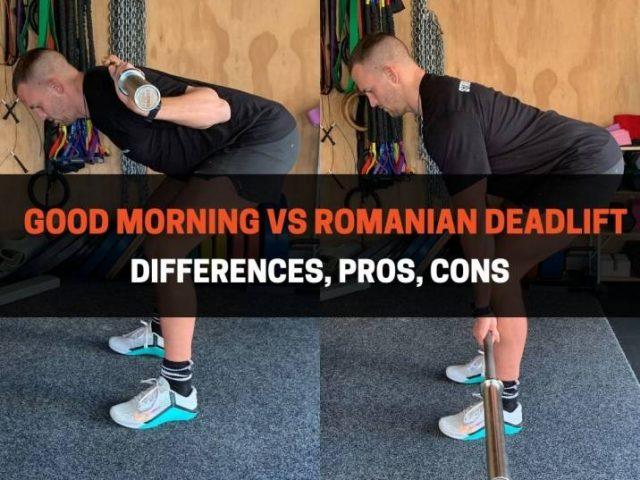 Good Morning vs Romanian Deadlift: Differences, Pros, Cons