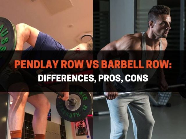 Pendlay Row vs Barbell Row: Differences, Pros, Cons