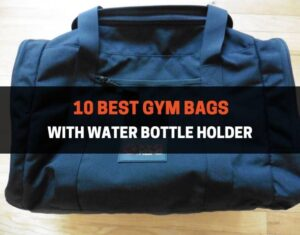 10 Best Gym Bags with Water Bottle Holder