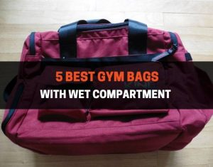 5 Best Gym Bags With Wet Compartment