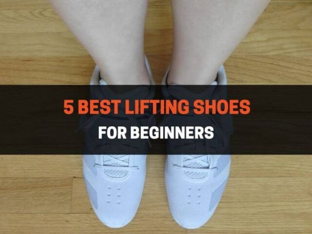 5 Best Lifting Shoes for Beginners (2021)