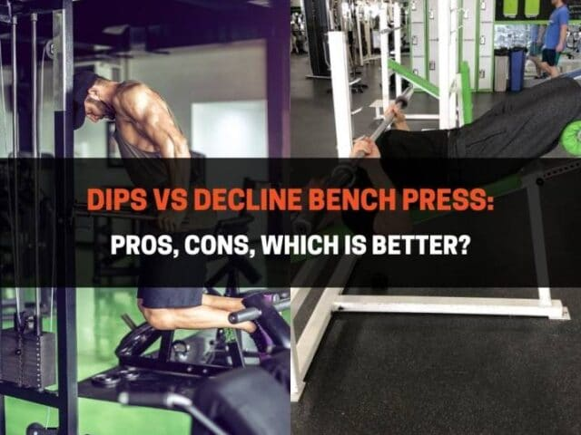 Dips vs Decline Bench Press: Pros, Cons, Which Is Better?
