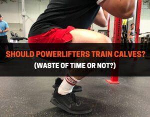 Should Powerlifters Train Calves