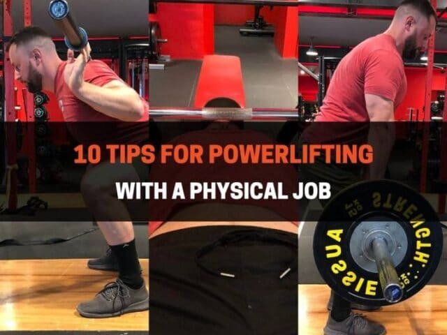 10 Tips For Powerlifting With A Physical Job