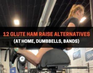 12 Glute Ham Raise Alternatives (At Home, Dumbbells, Bands)