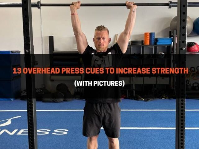 13 Overhead Press Cues To Increase Strength (With Pictures)