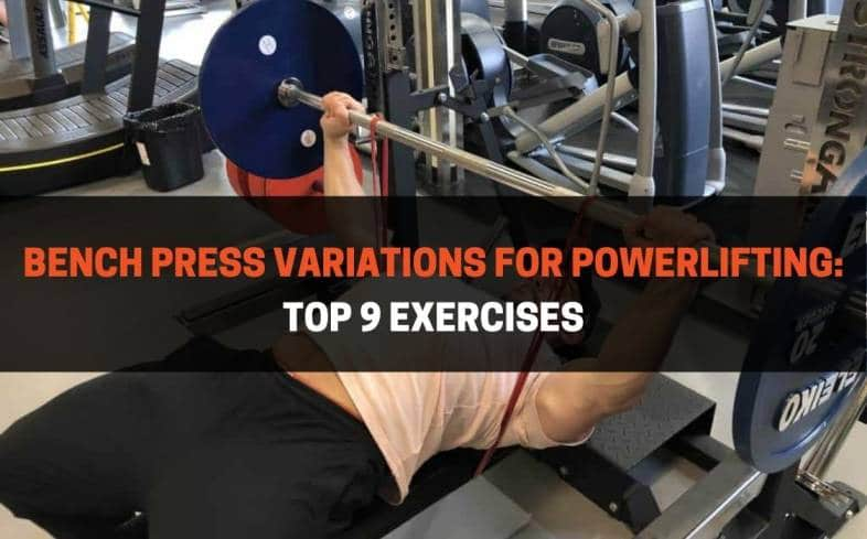 Bench Press Variations For Powerlifting