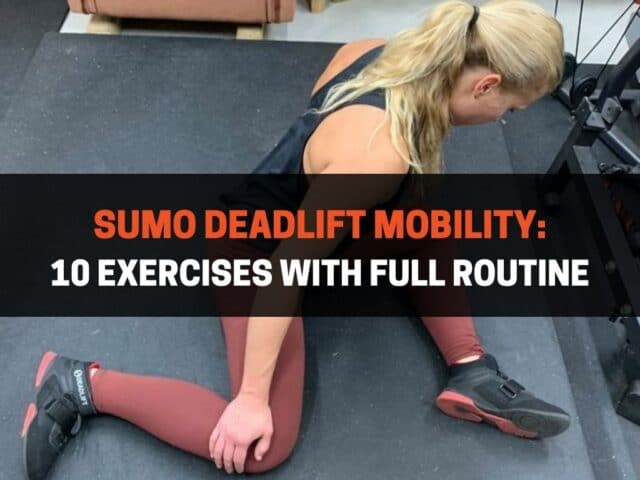 Sumo Deadlift Mobility: 10 Exercises With Full Routine