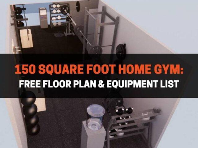 150 Square Foot Home Gym: Free Floor Plan & Equipment List