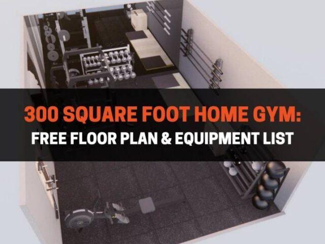 300 Square Foot Home Gym: Free Floor Plan & Equipment List