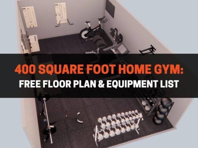 400 Square Foot Home Gym: Free Floor Plan & Equipment List