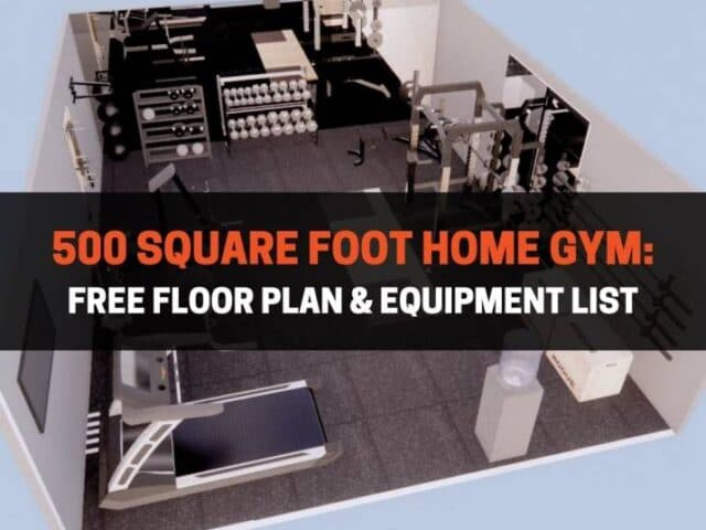 500 Square Foot Home Gym: Free Floor Plan & Equipment List