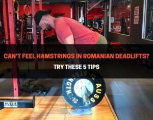 Can't Feel Hamstrings In Romanian Deadlifts
