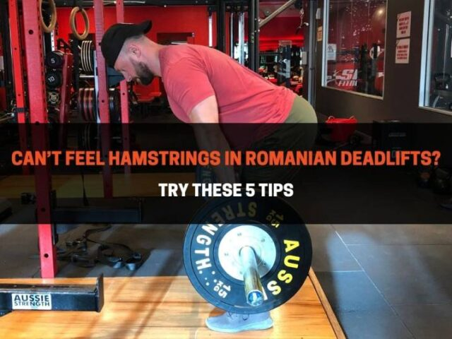 Can't Feel Hamstrings In Romanian Deadlifts? Try These 5 Tips