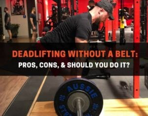 deadlifting without a belt pros, cons, & should you do it