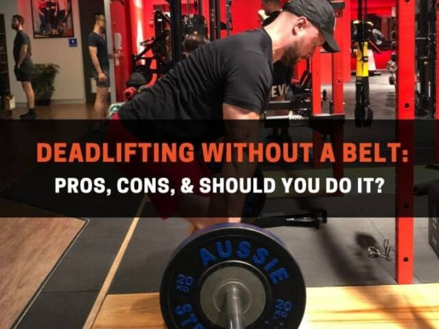 Deadlifting Without A Belt: Pros, Cons, & Should You Do It?
