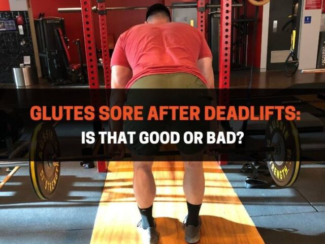 Glutes Sore After Deadlifts: Is That Good Or Bad?