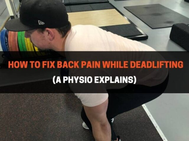 How To Fix Back Pain While Deadlifting (A Physio Explains)