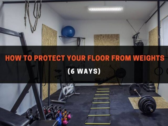 How To Protect Your Floor From Weights (6 Ways)