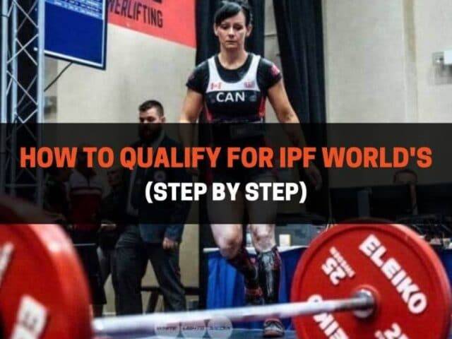 How To Qualify For IPF World's (Step By Step)
