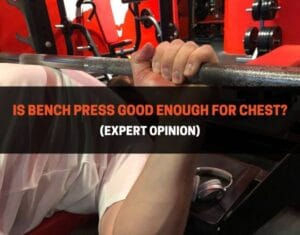 Is Bench Press Good Enough For Chest
