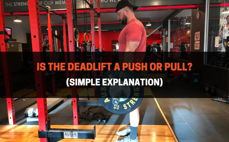 the deadlift is a pull exercise because we are exerting force towards our body