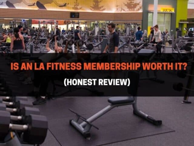 Is An LA Fitness Membership Worth It? (Honest Review)