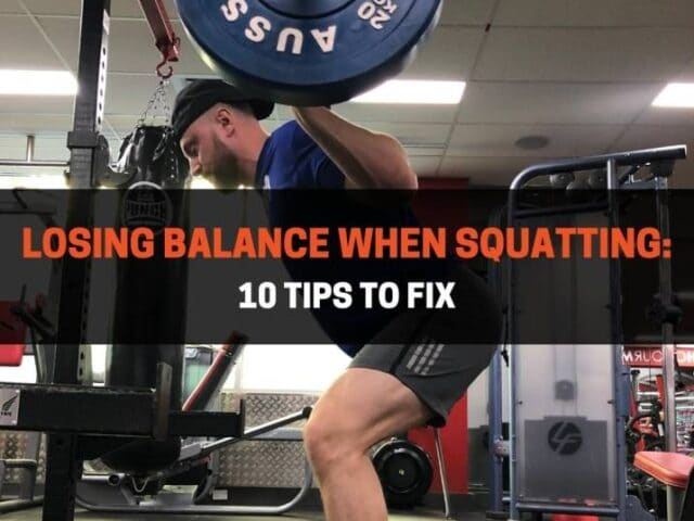 Losing Balance When Squatting: 10 Tips To Fix