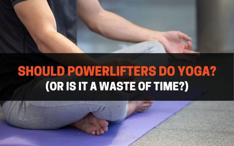 powerlifters can take many benefits from poses and stretches that originate from yoga practice