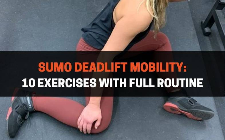 Sumo Deadlift Mobility 10 Exercises With Full Routine