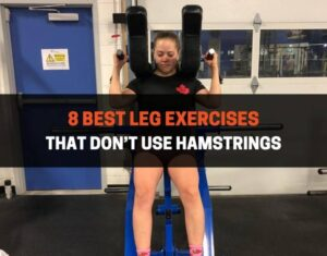8 Best Leg Exercises That Don't Use Hamstrings