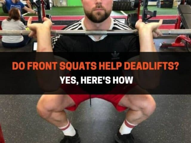 Do Front Squats Help Deadlifts? Yes, Here's How