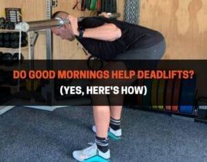 Do Good Mornings Help Deadlifts