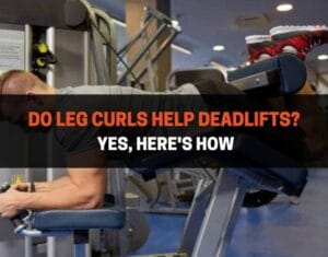 Do Leg Curls Help Deadlifts Yes, Here's How