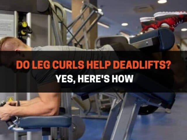 Do Leg Curls Help Deadlifts? Yes, Here's How