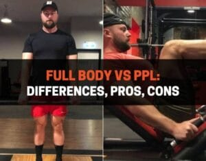 Full Body vs PPL Differences, Pros, Cons