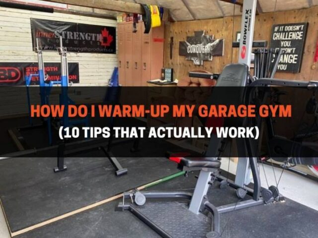How Do I Warm-Up My Garage Gym (10 Tips That Actually Work)