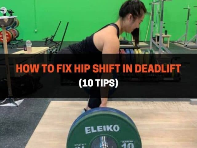 How To Fix Hip Shift In Deadlift (10 Tips)