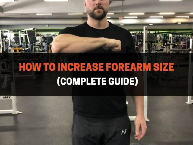 How To Increase Forearm Size (Complete Guide)