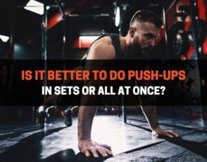 Is It Better To Do Push-Ups In Sets or All At Once