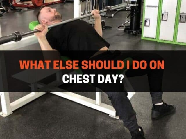 What Else Should I Do On Chest Day? (4 Examples)