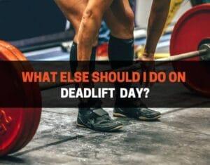 What Else Should I Do On Deadlift Day