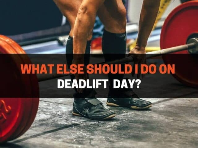 What Else Should I Do On Deadlift Day? (5 Examples)